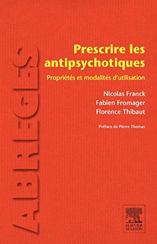 Prescrire les antipsychotiques: Propriétés et modalités d¿utilisation
