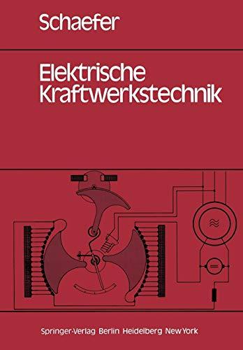 Elektrische Kraftwerkstechnik: Grundlagen, Maschinen und Geräte, Schutz-, Regelungs- und Automatisierungstechnik