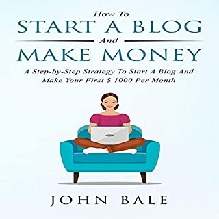How to Start a Blog and Make Money: A Step-By-Step Strategy to Start a Blog and Make Your First $ 1000 per Month audiobook cover art