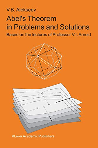 Abel's Theorem in Problems and Solutions: Based on the lectures of Professor V.I. Arnold (Kluwer International Series in