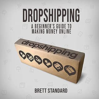 Dropshipping     A Beginner's Guide to Making Money Online              Written by:                                                                                                                                 Brett Standard                               Narrated by:                                                                                                                                 Matyas J.                      Length: 3 hrs and 21 mins     Not rated yet     Overall 0.0