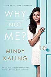 Loving Mindy Kaling's Is Everyone Hanging Out Without Me? (And Other Concerns)? Try Why Not Me?