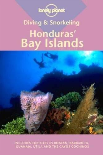 Lonely Planet Honduras' Bay Islands: Diving & Snorkeling (Lonely Planet Diving & Snorkeling Great Barrier Reef)