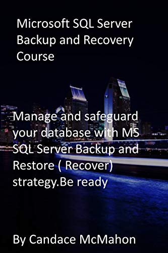 Microsoft SQL Server Backup and Recovery Course: Manage and safeguard your database with MS SQL Server Backup and Restore ( Recover) strategy.Be ready