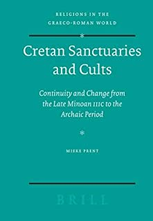 Sanctuaries and Cults in Crete from the Late Minoan IIIC to the Archaic Period: Continuity and Change (Religions in the Graeco-Roman World)
