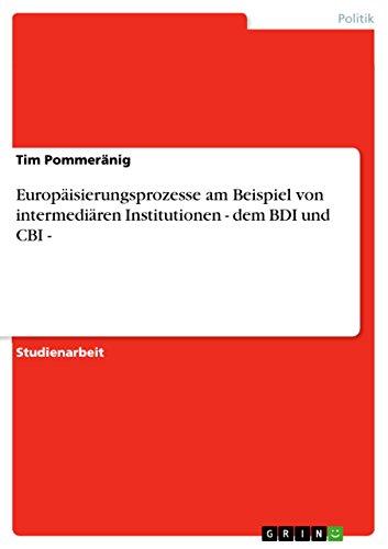 Europäisierungsprozesse am Beispiel von intermediären Institutionen - dem BDI und CBI -