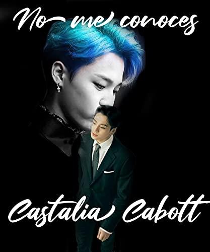 NO ME CONOCES de CASTALIA CABOTT
