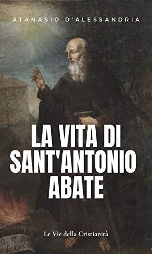 La vita di Sant'Antonio Abate (Opere dei Santi)