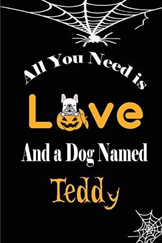 All You Need is Love and a Dog Named Teddy: Halloween notebook journal To Write In 6x9, 110 pages | Cute Annie Dog Name, Diaries & Journals Organizer, ... for Women and Girls , boys, dog lovers