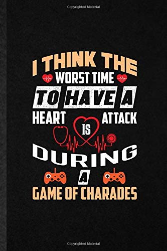 I Think the Worst Time to Have a Heart Attack Is During a Game of Charades: Funny Lined Notebook Journal To Write For Board Game Player, Strategy Game ... Graphic Birthday Gift Personalized Style