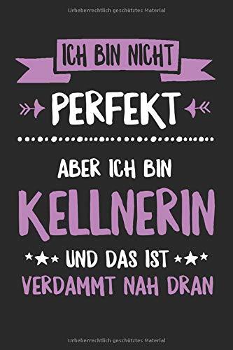 Ich bin nicht perfekt – Aber ich bin Kellnerin und das ist verdammt nah dran: Lustiges Kellnerin Geschenk für Frauen, tolle Geschenkidee zur ... Kneipe und Bar mit witzigem Spruch