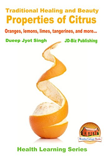 Traditional Healing and Beauty Properties of Citrus - Oranges, lemons, limes, tangerines, and more... (Health Learning Series Book 46) (English Edition)
