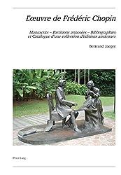 L\'œuvre de Frédéric Chopin: Manuscrits - Partitions annotées - Bibliographies (Publikationen der Schweizerischen Musikforschenden Gesellschaft. Serie ... de Musicologie. Série II) (French Edition)