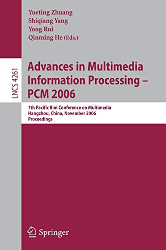 Advances in Multimedia Information Processing - PCM 2006: 7th Pacific Rim Conference on Multimedia, Hangzhou, China, November 2-4, 2006, Proceedings ... Notes in Computer Science (4261), Band 4261)