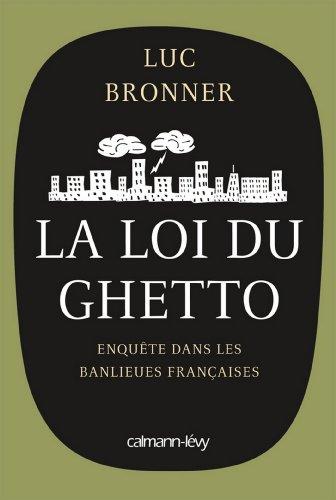 La Loi du ghetto - Prix lycéen 2011 du Livre de Sciences économiques et sociales : Enquête dans les banlieues françaises (Documents, Actualités, Société)