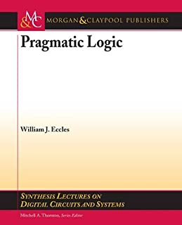 Pragmatic Logic (Synthesis Lectures on Digital Circuits and Systems)
