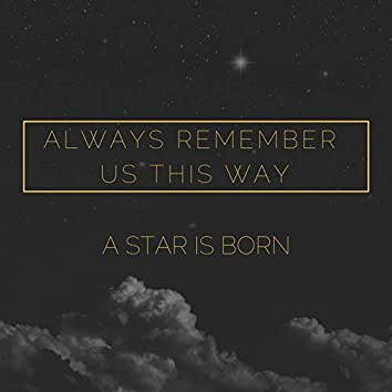 """Always Remember Us This Way (From """"A Star Is Born"""")"""