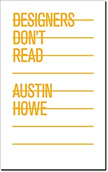 Designers Don't Read by [Austin Howe]