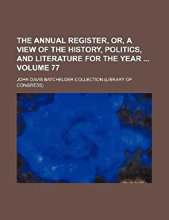 The Annual Register, Or, a View of the History, Politics, and Literature for the Year Volume 77