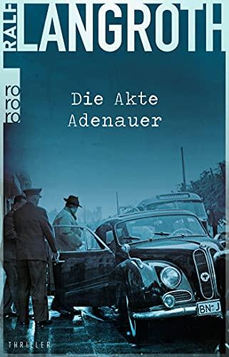 Buchseite und Rezensionen zu 'Die Akte Adenauer: Thriller ' von Ralf Langroth