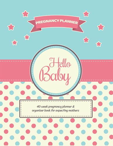 """Hello Baby Pregnancy Planner: 40 Week Pregnancy Planner & Organizer Book for Expecting Mothers: Great Hello Baby Pregnancy Tracker from Bump to Baby ... Mom to Be and Newly Pregnant Mom (8.5x11"""")"""