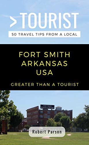 GREATER THAN A TOURIST-FORT SMITH ARKANSAS USA: 50 Travel Tips from a Local (Greater Than a Tourist Arkansas Book 2) (English Edition)
