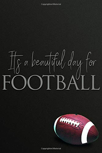 It's A Beautiful Day For Football: Football Notebook & Journal Gifts for Kids (Boys & Girls) & Adults (Men & Women) Especially Superbowl / Super Bowl ... Football Field's Yard Lines Interior Pages.)