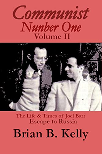 Communist Number One, Vol. II: The Life and Times of Joel Barr, Escape to Russia, Leading USSR Scientist (English Edition)