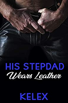 His Stepdad Wears Leather (A Daddy Tales Book Book 2) by [Kelex]