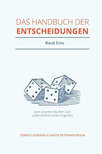 Handbuch der Entscheidungen: Vom smarten Würfeln zum unternehmerischen Irrgarten