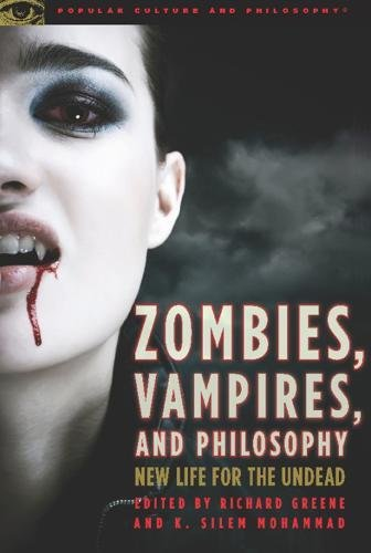 Zombies, Vampires, and Philosophy: New Life for the Undead (Popular Culture and Philosophy)