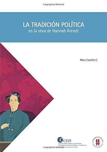 La tradición política en la obra de Hannah Arendt (TEXTOS DE CIENCIA POLÍTICA Y GOBIERNO, Y DE RELACIONES INTERNACIONALES)