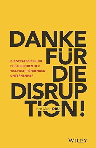 Danke für die Disruption!: Die Strategien und Philosophien der weltweit führenden Unternehmer