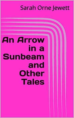 An Arrow in a Sunbeam and Other Tales (English Edition)