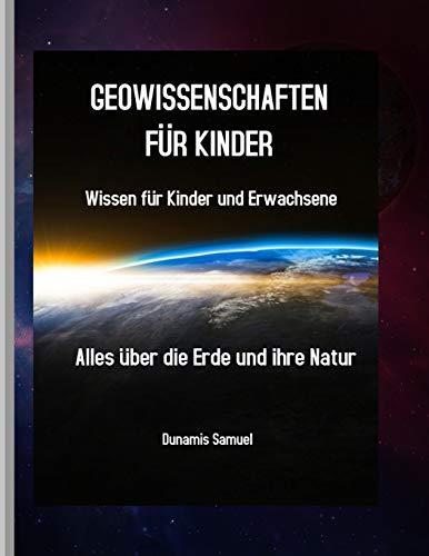 GEOWISSENSCHAFTEN FÜR KINDER: Wissen für Kinder und Erwachsene - Alles über die Erde und ihre Natur