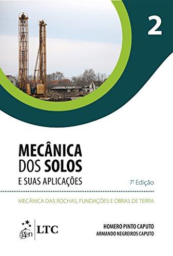 Mecânica dos Solos e suas Aplicações - Mecânica das Rochas, Fundações e Obras de Terra - Vol. 2: Volume 2