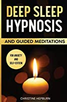 Deep Sleep Hypnosis and Guided Meditations for Anxiety and Self-Esteem: Find Again the Pleasure of a Healthy Sleep. Relieve Anxiety, Depression and Insomnia. An Emotional Journey to Calm the Mind.