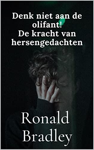 Denk niet aan de olifant! De kracht van hersengedachten (Dutch Edition)