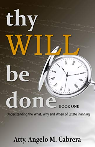 Thy Will Be Done Book I: Understanding the What, Why and When of Estate Planning