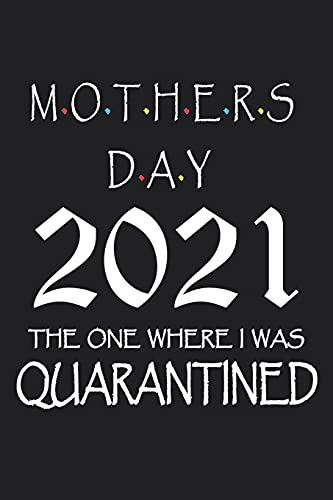 MOTHERS DAY 2021 THE ONE WHERE I WAS Quarantined: An mother's Coloring Book Featuring Charming , Beautiful Flowers and Nature Patterns for Stress Relief and Relaxation