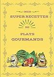 Mes super recettes de plats gourmands: Carnet de recettes de plats principaux à remplir | Recettes de plats principaux à compléter | 101 pages, 17.78 ... à offrir. Cadeau pour cuisinier amateur