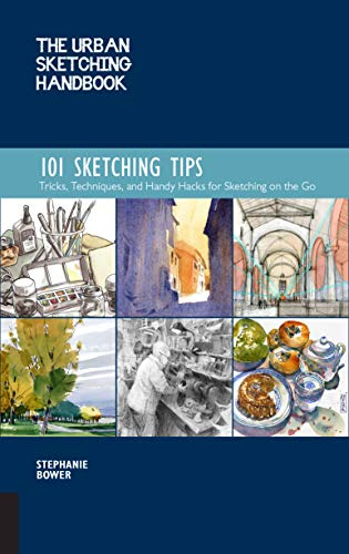 The Urban Sketching Handbook 101 Sketching Tips: Tricks, Techniques, and Handy Hacks for Sketching on the Go (Urban Sketching Handbooks)