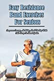 Easy Resistance Band Exercises For Seniors: Improve Energy, Mobility, And Vitality With This Easy To Read Guide: Resistance Band Workout Plan