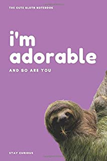 The Cute Sloth Notebook; I'm adorable, and so are you: Wide Ruled Lined Notebook for Students