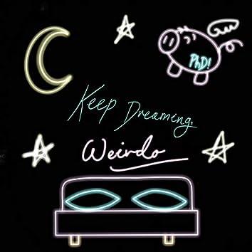Keep Dreaming, Weirdo