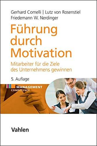 Führung durch Motivation: Mitarbeiter für die Ziele des Unternehmens gewinnen: Mitarbeiter fr die Ziele des Unternehmens gewinnen