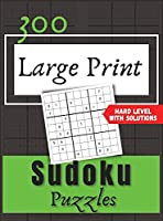 300 Large Print Sudoku Puzzles: Hard Level whit Solutions.