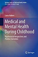 Medical and Mental Health During Childhood: Psychosocial Perspectives and Positive Outcomes (Springer Series on Child and Family Studies)