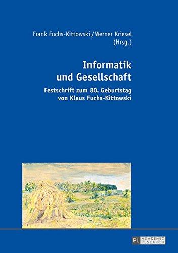 Informatik und Gesellschaft: Festschrift zum 80. Geburtstag von Klaus Fuchs-Kittowski