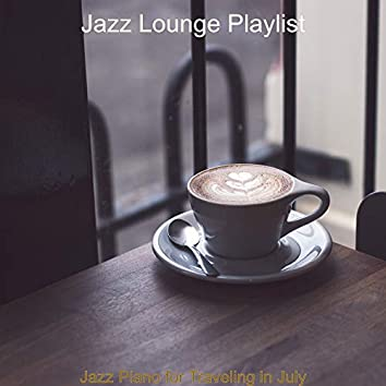 Jazz Piano for Traveling in July